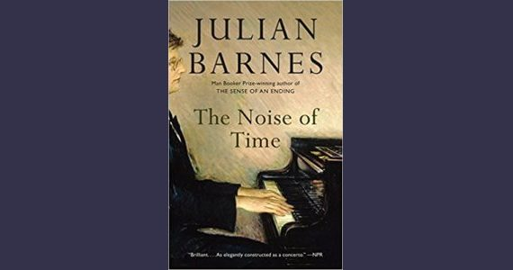 REVIEW:  THE NOISE OF TIME, by Julian Barnes